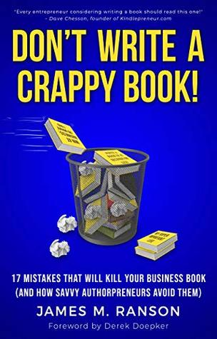 Don't Write A Crappy Book!: 17 Mistakes That Will Kill Your Business Book