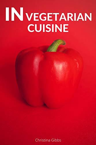 In Vegetarian Cuisine (Vegetarian Recipes Book 1)