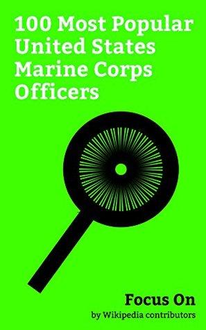 Focus On: 100 Most Popular United States Marine Corps Officers: John Glenn, Robert Mueller, F. Lee Bailey, Joseph McCarthy, Rob Riggle, Tyrone Power, Ted ... Whitmore, James Baker, Pat Robertson, etc.