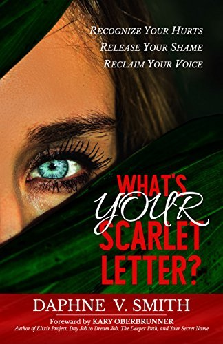 What's YOUR Scarlet Letter?: Recognize Your Hurts Release Your Shame Reclaim Your Voice