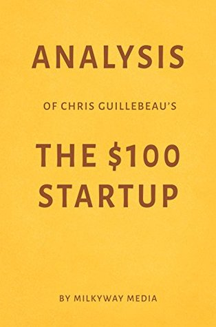 Analysis of Chris Guillebeau's The $100 Startup by Milkyway Media