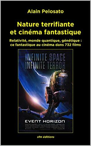 Nature terrifiante et cinéma fantastique: Relativité, monde quantique, génétique : ce fantastique au cinéma dans 732 films