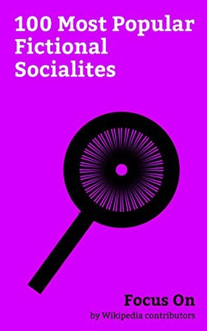 Focus On: 100 Most Popular Fictional Socialites: Batman, Iron Man, Hannibal Lecter, Catwoman, Veronica Lodge, Elizabeth Swann, Penguin (character), Batwoman, ... Bond (literary character), Zorro, etc.