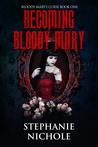 Becoming Bloody Mary (Bloody Mary's Curse #1)