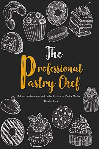 The Professional Pastry Chef: Baking Fundamentals and Pastry Recipes for Pastry Mastery