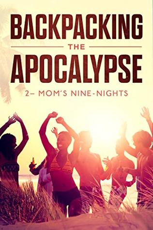 Backpacking the Apocalypse: 2 – Mom's Nine-Nights