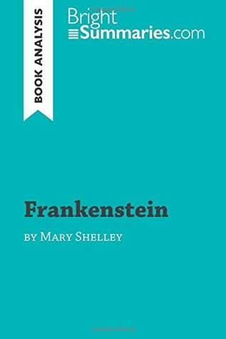 Frankenstein by Mary Shelley (Book Analysis): Detailed Summary, Analysis and Reading Guide