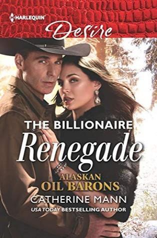 The Billionaire Renegade (Alaskan Oil Barons Book 7)