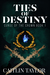 Ties of Destiny by Caitlin  Taylor