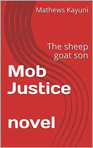 Mob Justice novel: The sheep goat son (justice saved Book 1)