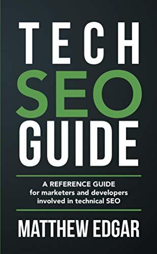 Tech SEO Guide: A reference guide for marketers and developers involved in technical SEO