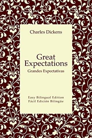 Great Expectations - Grandes Expectativas - English to Spanish - Inglés a español: Easy Bilingual Edition - Fácil Edición Bilingüe
