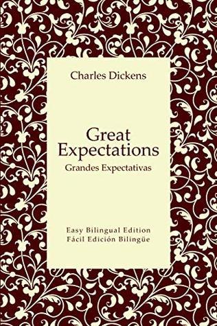 Great Expectations - Grandes Expectativas - English to Spanish - Inglés a español: Easy Bilingual Edition - Fácil Edición Bilingüe