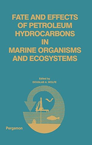 Fate and Effects of Petroleum Hydrocarbons in Marine Ecosystems and Organisms: Proceedings of a Symposium, November 10-12, 1976, Olympic Hotel, Seattle, Washington