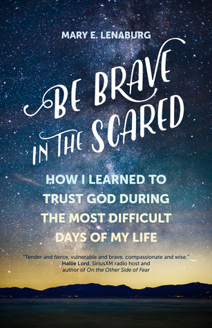 Be Brave in the Scared by Mary E. Lenaburg