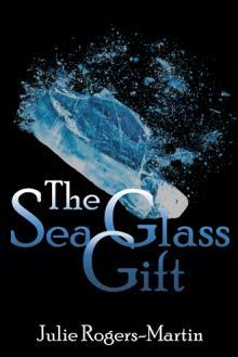 The Sea Glass Gift by Julie Rogers-Martin
