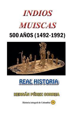 Indios Muiscas 500 A�os (1492-1992): Real Historia
