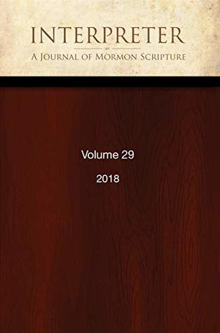 Interpreter: A Journal of Mormon Scripture, Volume 29 (2018)