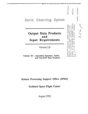 Earth Observing System. Output Data Products and Input Requirements, Version 2.0. Volume 3: Algorithm Summary Tables and Non-EOS Data Products
