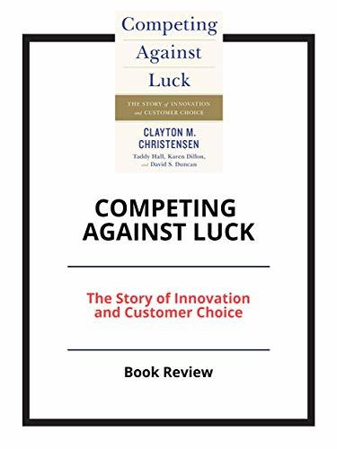 Competing Against Luck: The Story of Innovation and Customer Choice: Book Review