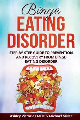 Binge Eating Disorder: Step-by-Step Guide to Prevention and Recovery from Binge Eating Disorder