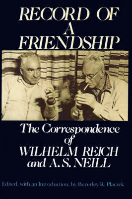 Record of a Friendship: The Correspondence of Wilhelm Reich and A.S. Neill