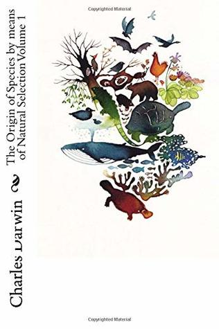 The Origin of Species by Means of Natural Selection Volume 1