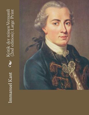 Kritik Der Reinen Vernunft (2nd Edition): Large Print