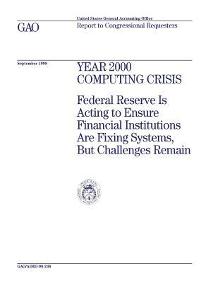 Year 2000 Computing Crisis: Federal Reserve Is Acting to Ensure Financial Institutions Are Fixing Systems, But Challenges Remain