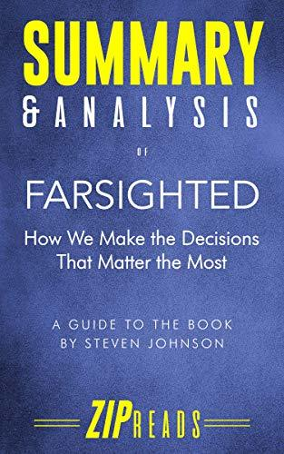 Summary & Analysis of Farsighted: How We Make the Decisions That Matter the Most | A Guide to the Book by Steven Johnson
