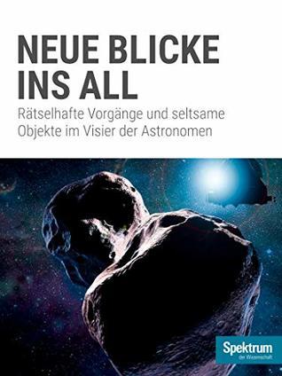Spektrum Spezial - Neue Blicke ins All: Astronomen erkunden rätselhafte Vorgänge und seltsame Objekte