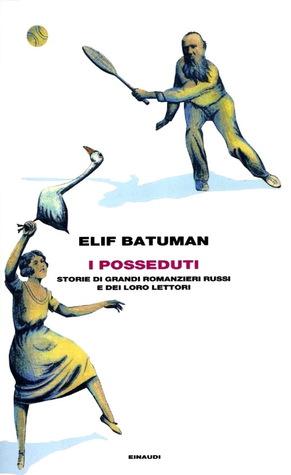 I posseduti. Storie di grandi romanzieri russi e dei loro let... by Elif Batuman