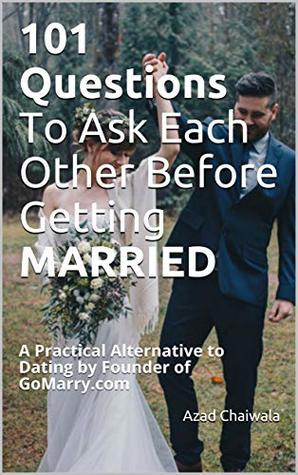 101 Questions To Ask Each Other Before Getting Married: A Practical Alternative to Dating by Founder of GoMarry.com