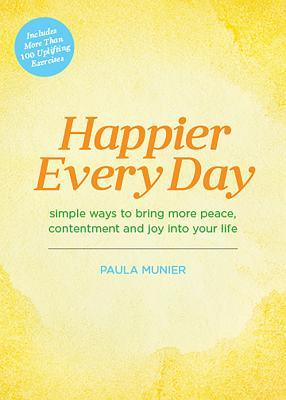 Happier Every Day: Simple ways to bring more peace, contentment and joy into your life