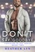 Don't Say Goodbye by Heather  Lyn