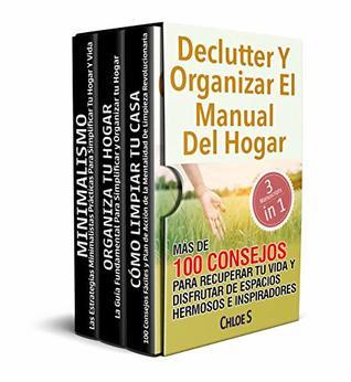 Declutter Y Organizar El Manual Del Hogar: 3 Manuscritos- Más De 100 Consejos Para Recuperar Tu Vida Y Disfrutar De Espacios Hermosos E Inspiradores: Libro ... & organize Spanish