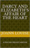 DARCY AND ELIZABETH'S AFFAIR OF THE HEART: (A PRIDE AND PREJUDICE VARIATION)