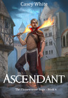 Ascendant (The Flameweaver Saga #4)