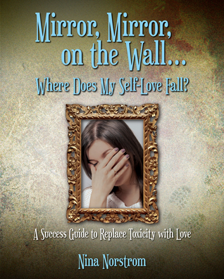 Mirror, Mirror, on the Wall . . . Where Does My Self-Love Fall? by Nina Norstrom