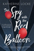 The Spy with the Red Balloon by Katherine  Locke