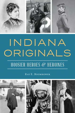 Indiana Originals: Hoosier Heroes Heroines