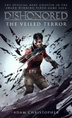Dishonored: The Veiled Terror (Dishonored, #3)