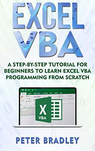 Excel VBA : A Step-By-Step Tutorial For Beginners To Learn Excel VBA Programming From Scratch