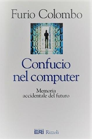 Confucio nel computer: Memoria accidentale del futuro