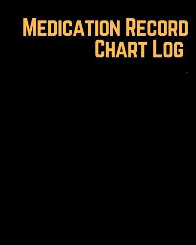 Medication Record Chart Log: Undated Personal Medication Checklist Organizer, Medication Administration Record Book, Track Medicine, Dosage Frequency, ... Paperback - December 09, 2017: Volume 1