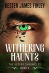Withering Haunts (The Keeper Chronicles, Book 3)