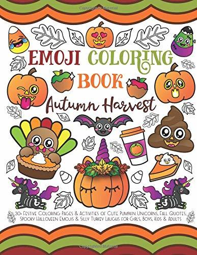 Emoji Coloring Book Autumn Harvest: 30+ Festive Coloring Pages & Activities of Cute Pumpkin Unicorns, Fall Quotes, Spooky Halloween Emojis & Silly Turkey Laughs for Girls, Boys, Kids & Adults