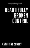 Beautifully Broken Control (Sutter Lake, #4)
