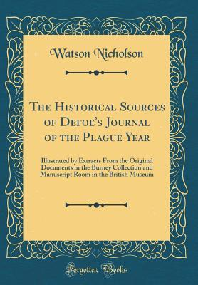 The Historical Sources of Defoe's Journal of the Plague Year: Illustrated by Extracts from the Original Documents in the Burney Collection and Manuscript Room in the British Museum