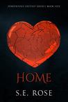 Download ebook Home (Portentous Destiny Series, #5) by S.E. Rose